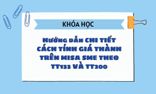 Khóa học 17: Hướng dẫn sử dụng nâng cao MISA SME.NET - Tính giá thành theo TT133 và TT200